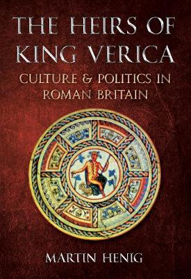 The Heirs of King Verica: Culture & Politics in Roman Britain (Paperback)