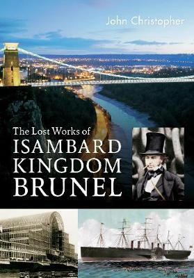The Lost Works of Isambard Kingdom Brunel (Paperback)