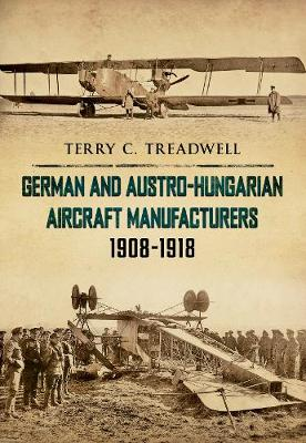 German and Austro-Hungarian Aircraft Manufacturers 1908-1918 (Paperback)