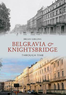 Belgravia & Knightsbridge Through Time - Through Time (Paperback)