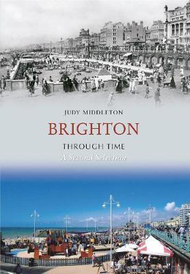 Brighton Through Time A Second Selection - Through Time (Paperback)
