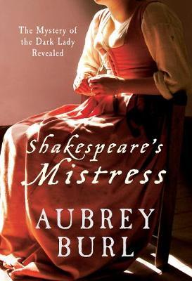 Shakespeare's Mistress: The Mystery of the Dark Lady Revealed (Hardback)