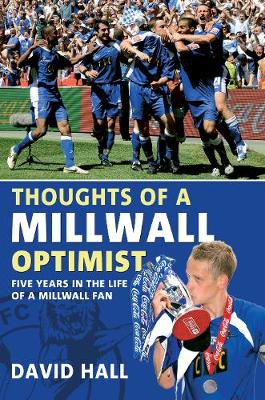 Thoughts of a Millwall Optimist: Five Years in the Life of a Millwall Fan (Paperback)