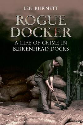 Rogue Docker: A Life of Crime in Birkenhead Docks (Paperback)