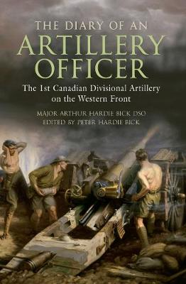 The Diary of an Artillery Officer: The 1st Canadian Divisional Artillery on the Western Front (Paperback)