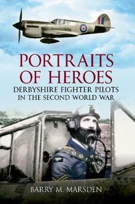 Portraits of Heroes: Derbyshire Fighter Pilots in the Second World War (Paperback)