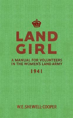 Land Girl: A Manual for Volunteers in the Women's Land Army (Paperback)