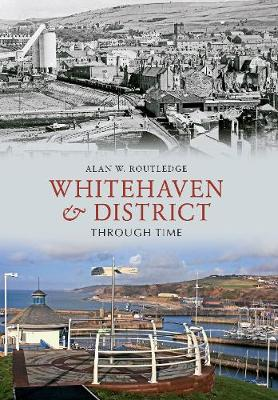 Whitehaven & District Through Time - Through Time (Paperback)