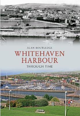 Whitehaven Harbour Through Time - Through Time (Paperback)