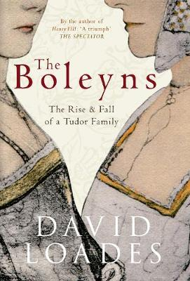 The Boleyns: The Rise & Fall of a Tudor Family (Hardback)