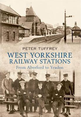 West Yorkshire Railway Stations: From Aberford to Yeadon (Paperback)