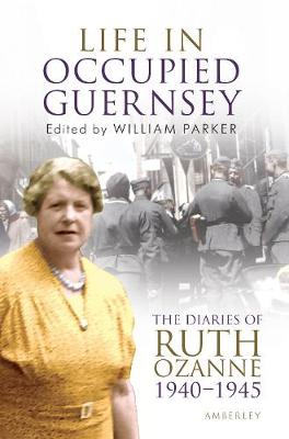 Life in Occupied Guernsey: The Diaries of Ruth Ozanne 1940-1945 (Paperback)