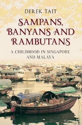 Sampans, Banyans and Rambutans: A Childhood in Singapore and Malaya (Paperback)