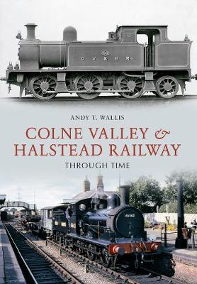 Colne Valley & Halstead Railway Through Time - Through Time (Paperback)