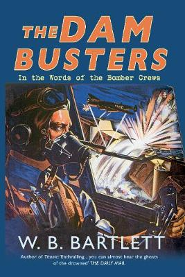 The Dam Busters: In the Words of the Bomber Crews (Hardback)