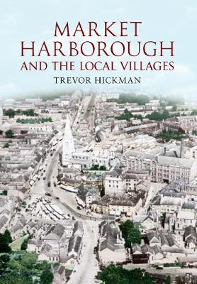 Market Harborough and the Local Villages (Paperback)
