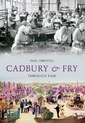 Cadbury & Fry Through Time - Through Time (Paperback)