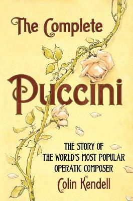The Complete Puccini: The Story of the World's Most Popular Operatic Composer (Paperback)