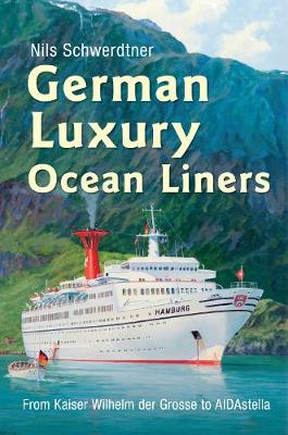 German Luxury Ocean Liners: from Kaiser Wilhelm Der Grosse to Aidastella (Hardback)