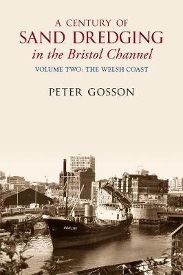 A Century of Sand Dredging in the Bristol Channel Volume Two: The Welsh Coast (Paperback)