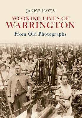 Working Lives of Warrington From Old Photographs - From Old Photographs (Paperback)