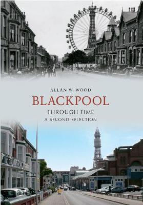 Blackpool Through Time A Second Selection - Through Time (Paperback)