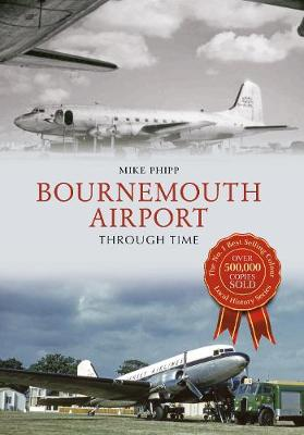 Bournemouth Airport Through Time - Through Time (Paperback)