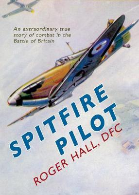 Spitfire Pilot: An Extraordinary True Story of Combat in the Battle of Britain (Hardback)
