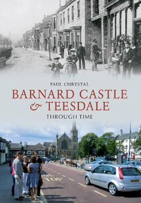 Barnard Castle & Teesdale Through Time - Through Time (Paperback)