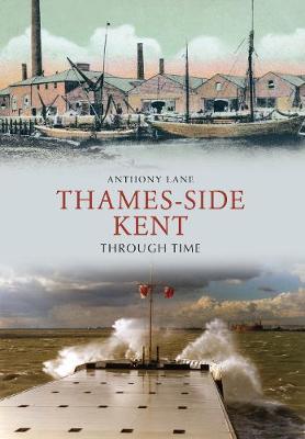 Thames-side Kent Through Time - Through Time (Paperback)