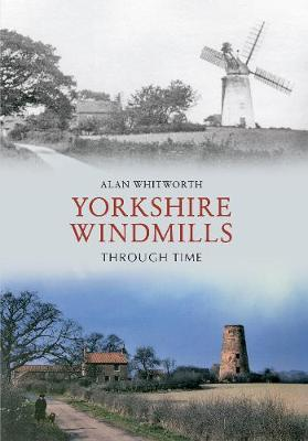 Yorkshire Windmills Through Time - Through Time (Paperback)