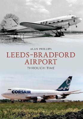 Leeds - Bradford Airport Through Time - Through Time (Paperback)