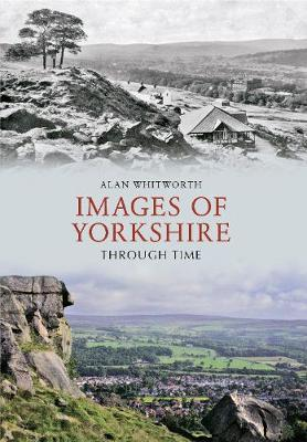 Images of Yorkshire Through Time - Through Time (Paperback)