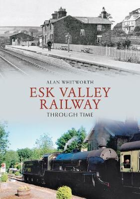 Esk Valley Railway Through Time - Through Time (Paperback)