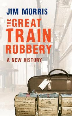 The Great Train Robbery: A New History (Paperback)