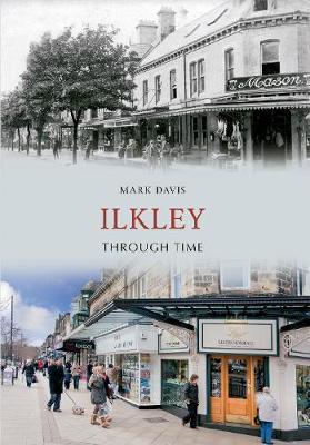 Ilkley Through Time - Through Time (Paperback)