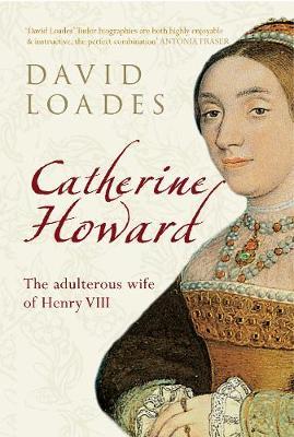 Catherine Howard: The Adulterous Wife of Henry VIII (Hardback)