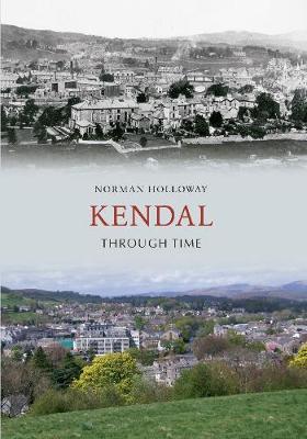 Kendal Through Time - Through Time (Paperback)