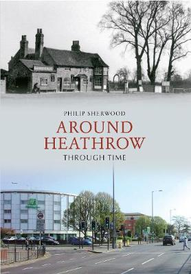 Around Heathrow Through Time - Through Time (Paperback)