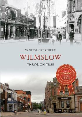 Wilmslow Through Time - Through Time (Paperback)
