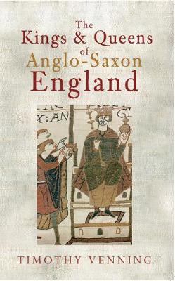 The Kings & Queens of Anglo-Saxon England (Paperback)