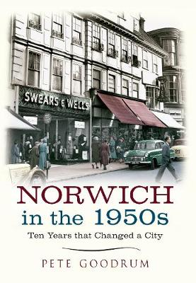 Norwich in the 1950s: Ten Years That Changed a City - Ten Years that Changed a City (Paperback)