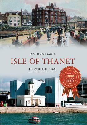 Isle of Thanet Through Time - Through Time (Paperback)