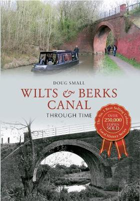 Wilts & Berks Canal Through Time - Through Time (Paperback)