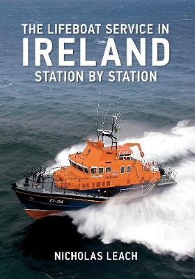 The Lifeboat Service in Ireland: Station by Station - The Lifeboat Service in ... (Paperback)