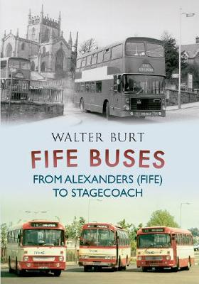 Fife Buses From Alexanders (Fife) to Stagecoach (Paperback)