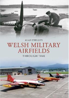 Welsh Military Airfields Through Time - Through Time (Paperback)