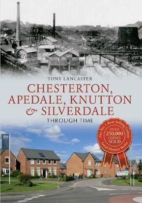 Chesterton, Apedale, Knutton & Silverdale Through Time - Through Time (Paperback)