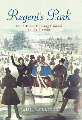 Regent's Park: From Tudor Hunting Ground to the Present (Hardback)