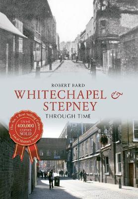 Whitechapel & Stepney Through Time - Through Time (Paperback)